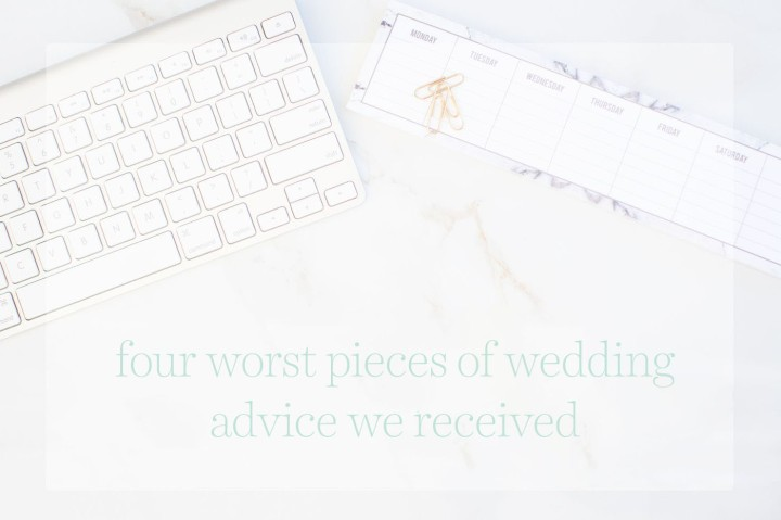 Four worst pieces of wedding advice we received